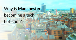 Why is Manchester becoming a tech hot spot